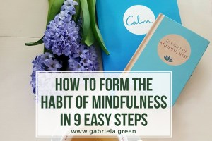 How to Form the Habit of Mindfulness in 9 Easy Steps www.gabriela.green