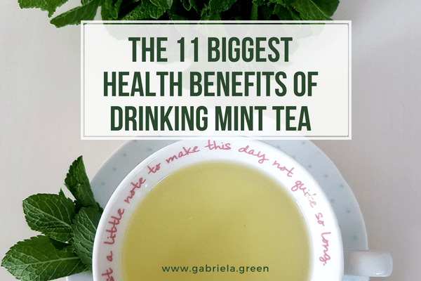 THE 11 BIGGEST HEALTH BENEFITS OF DRINKING MINT TEA_ www.gabriela.green