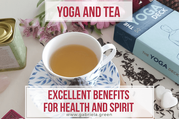 Yoga and Tea - Excellent benefits for health and spirit www.gabriela.green