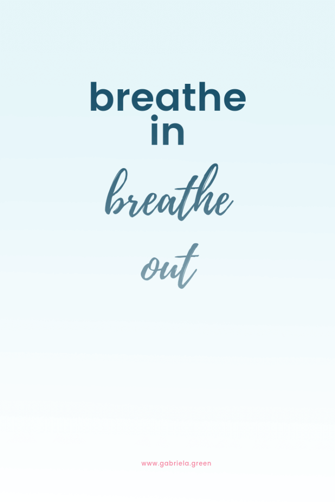 breathe in breathe out www.gabriela.green
