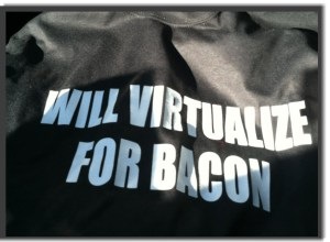 Will Virtualize For Bacon