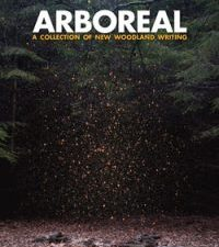 Arboreal: a collection of new woodland writing. Little Toller Books. 2016.