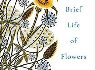The Brief Life of Flowers by Fiona Stafford. A review.