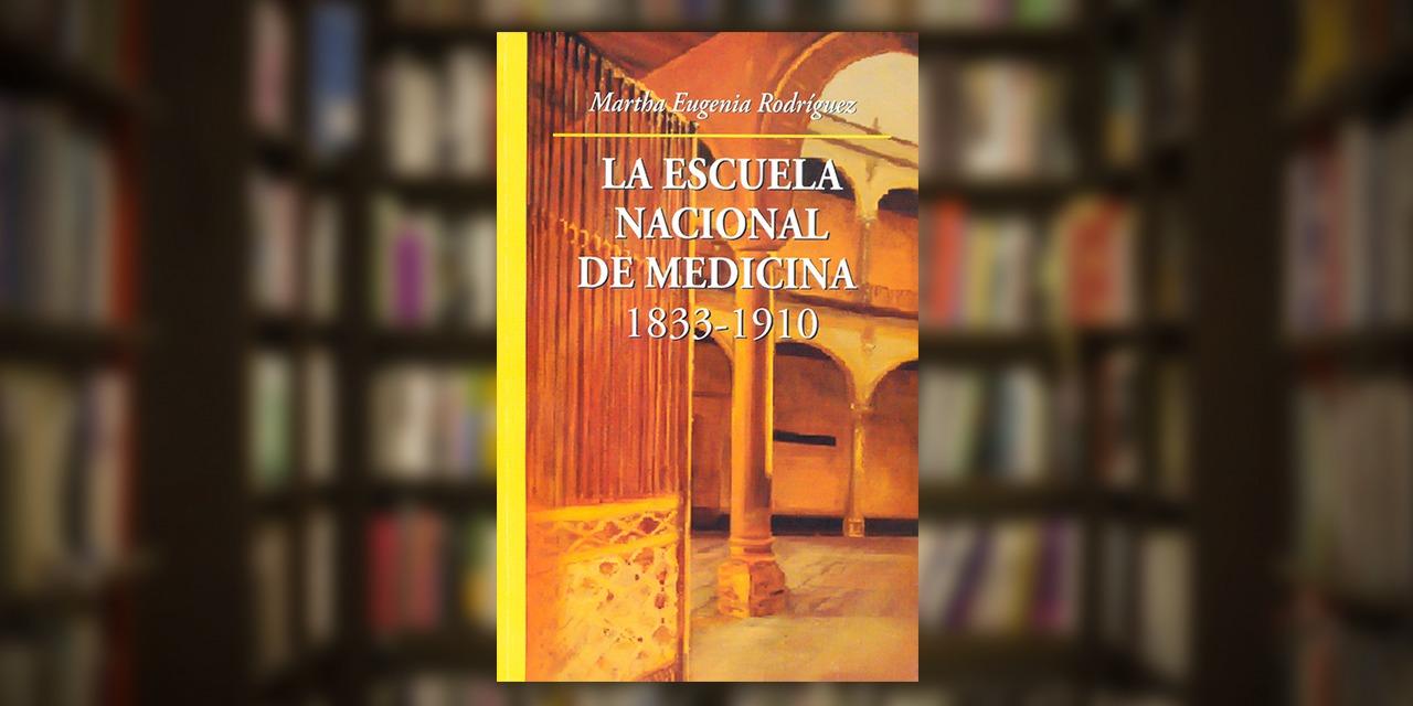 Reeditan el libro La Escuela Nacional de Medicina 1833-1910