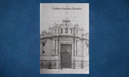 Primera edición del libro Historia del Instituto Médico Nacional de México 1888-1915