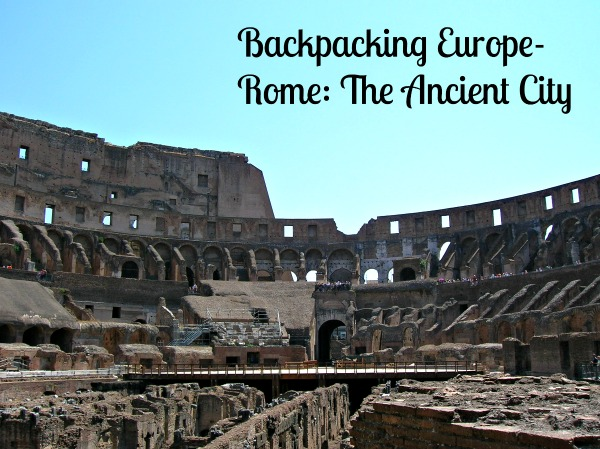 Backpacking Europe-Rome: The Ancient City