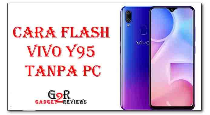 Cara Flash Vivo Y95 Tanpa PC Dengan Update Zip Terbaru