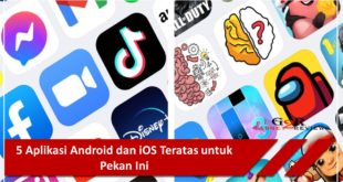 5 Aplikasi Android dan iOS Teratas untuk Pekan Ini