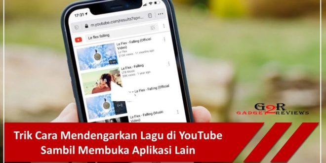 Trik Cara Mendengarkan Lagu di YouTube Sambil Membuka Aplikasi Lain