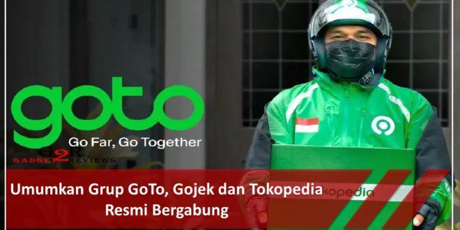 Umumkan Grup GoTo, Gojek dan Tokopedia Resmi Bergabung