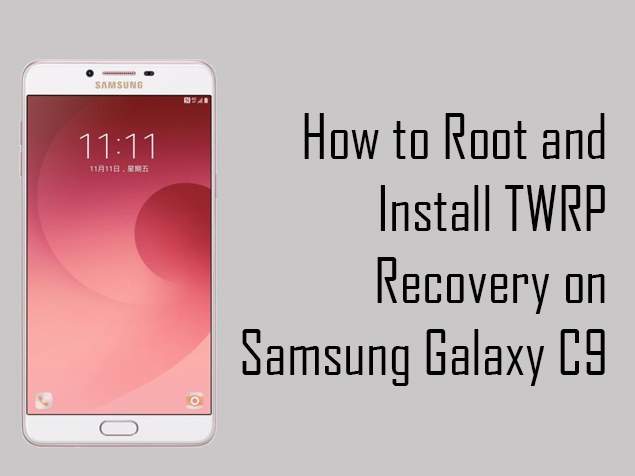 Install TWRP recovery and Root Samsung Galaxy C9 Pro