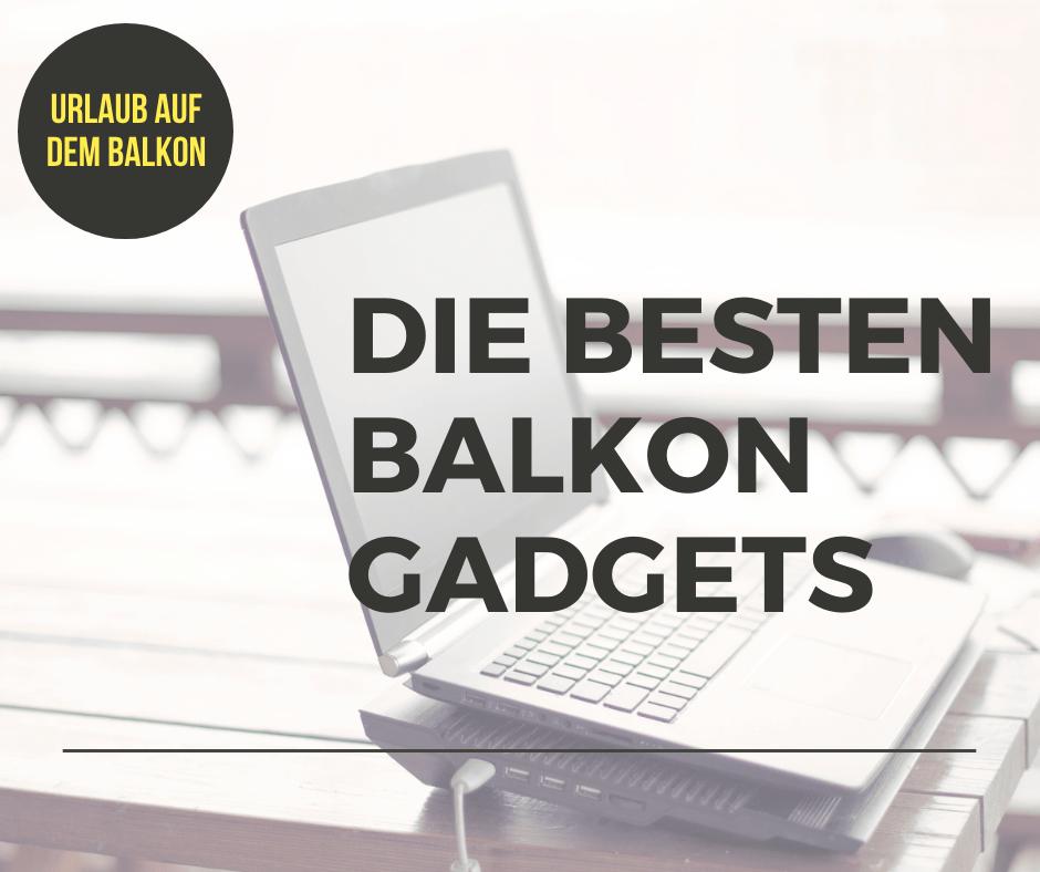 mit Balkon Gadgets den Urlaub genießen