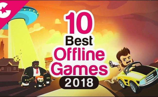 Top 10 Best Free Offline Android Ios Games 2018 Gadget Gig