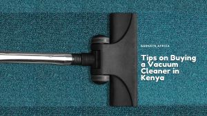Everything You Need To Know Before Buying A Vacuum Cleaner in Kenya