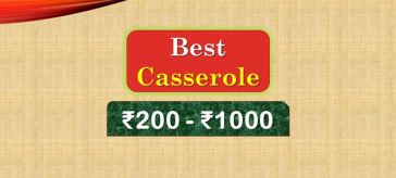 Best Casserole under 1000 Rupees in India Market