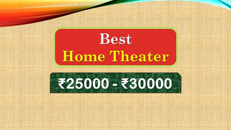Best Home Theater under 30000 Rupees in India Market