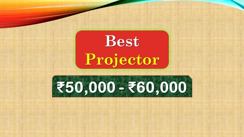 Best Projector under 60000 Rupees in India Market