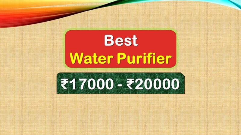 Best RO Water Purifier under 20000 Rupees in India Market