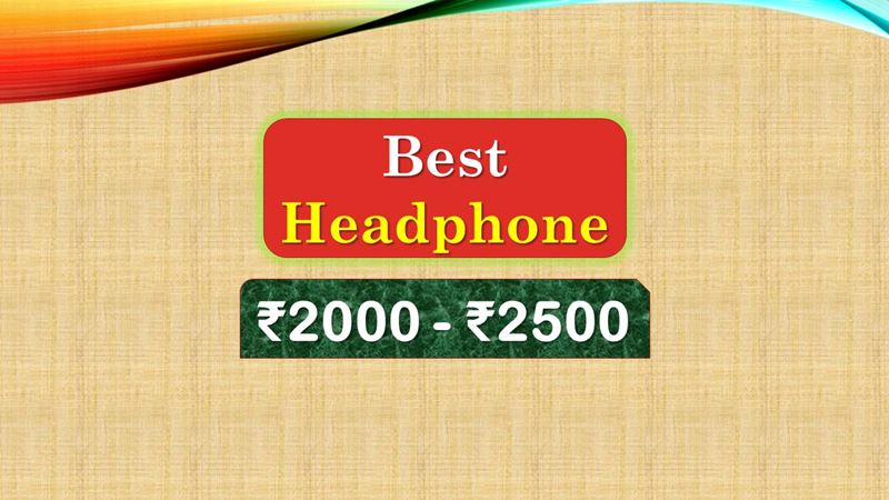 Best Headphone under 2500 Rupees in India Market