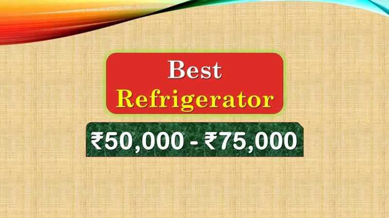 Best Refrigerator from 50000 to 75000 Rupees in India Market