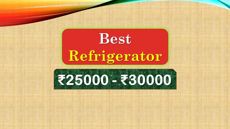 Best Refrigerator under 30000 Rupees in India Market