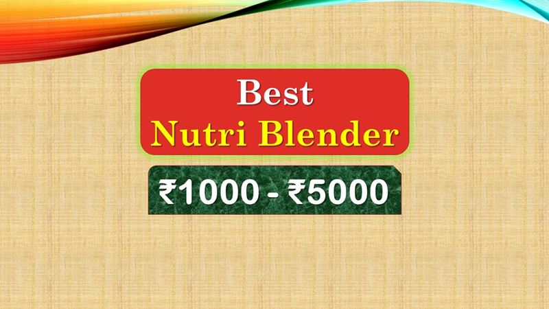 Best Nutri Blender under 5000 Rupees in India