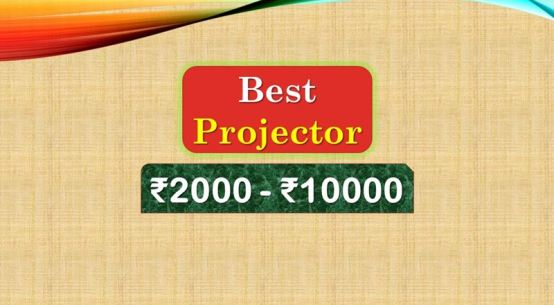 Best Projector under 10000 Rupees in India Market