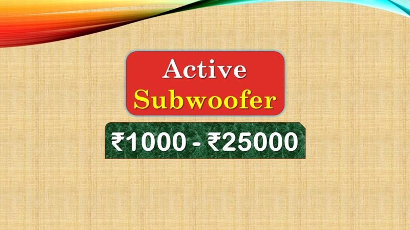 Best Active Subwoofer under 25000 Rupees in India Market