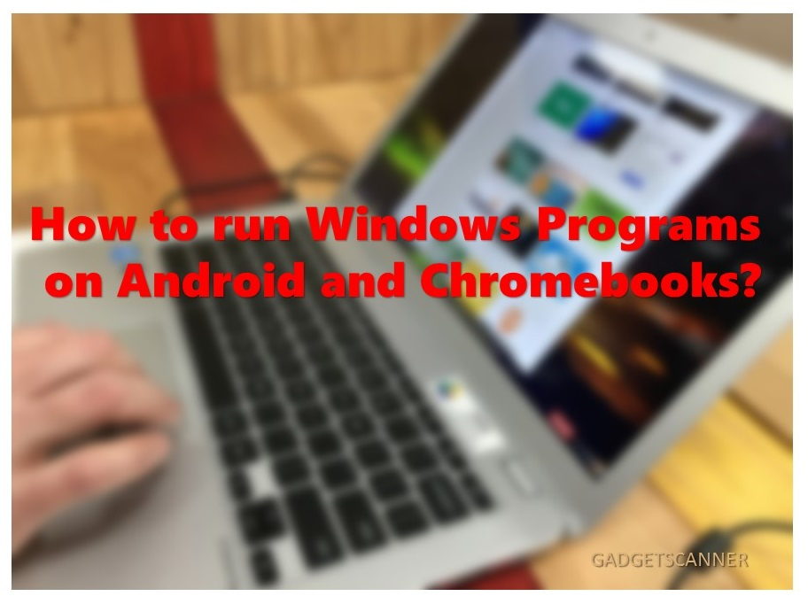 How to run Windows Programs on Android and Chromebooks