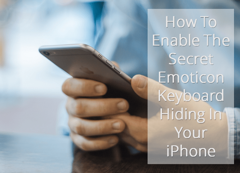 How To Enable The Secret Emoticon Keyboard Hiding In Your iPhone