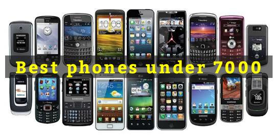 Best phone under 7000