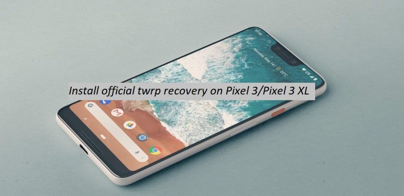 Download and install official TWRP recovery for Pixel 3 and Pixel 3 XL