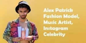 Read more about the article Alex Patrick: Things you'll want to know about the Fashion model and his lucrative Instagram business