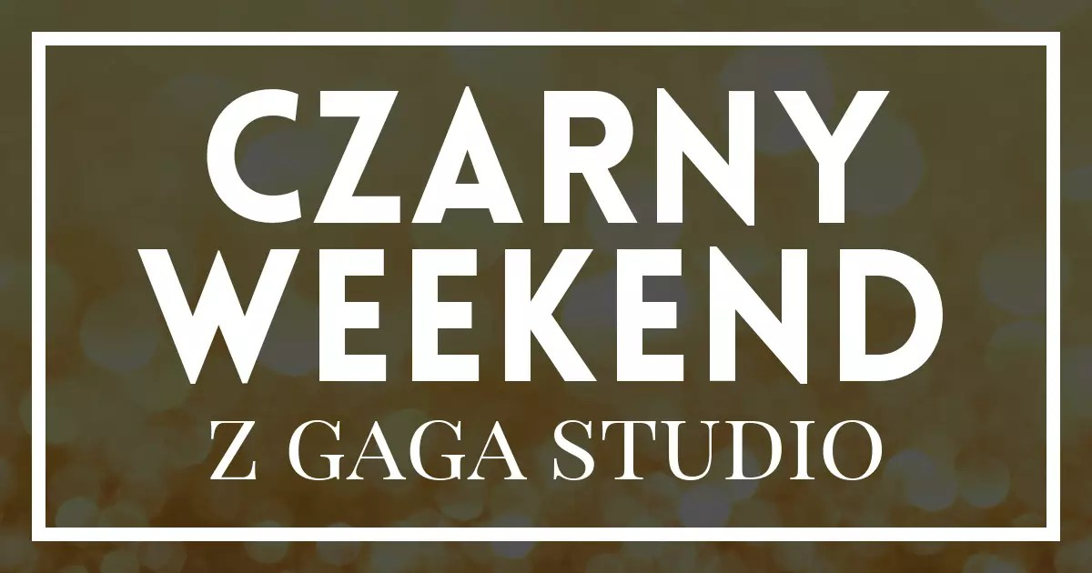 Czarny Weekend z Gaga Studio