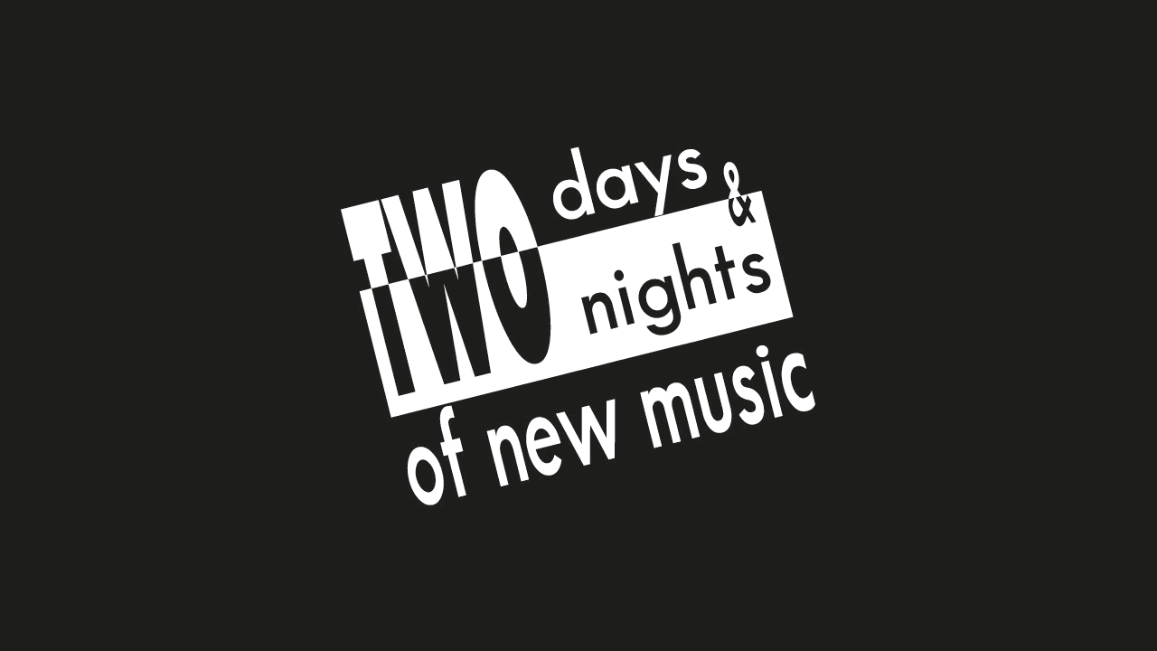 Two Days & Two Nights of New Music