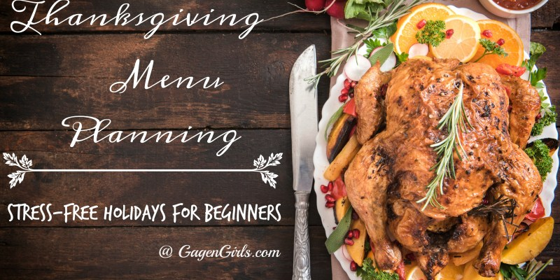 Thanksgiving Menu Planning: Stress-Free Holidays for Beginners @ GagenGirls.com