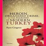 Heroin, Organized Crime, and the Making of Modern Turkey Reprint Edition
