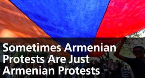 Sometimes Armenian Protests Are Just Armenian Protests