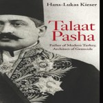 Talaat Pasha Father of Modern Turkey, Architect of Genocide