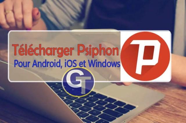Télécharger Psiphon Pour PC Windows, Android et iOS - GalaTruc