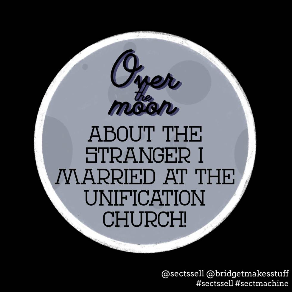 """A flat icon of the moon. Text reads: Over the moon about the stranger I married at the Unification Church!"""""""