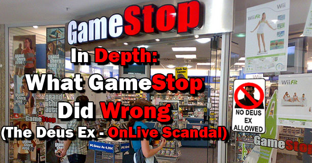 In Depth: What GameStop did Wrong (The Deus Ex – Onlive Scandal)