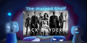 The Warped Shelf – Zack Snyder's Justice League