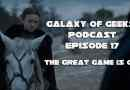 Galaxy of Geeks Podcast Episode 17 – The Great Game is On