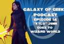 "Galaxy of Geeks Episode 14 – ""Kylo"" Jenn Goes to Wizard World"