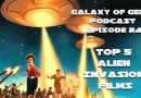Galaxy of Geeks Podcast Episode 24 – Top 5 Alien Invasion Films