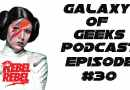 Galaxy of Geeks Podcast Episode 30 – Rebels and Rogues