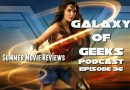 Galaxy of Geeks Podcast Episode 36 – Summer Movie Reviews