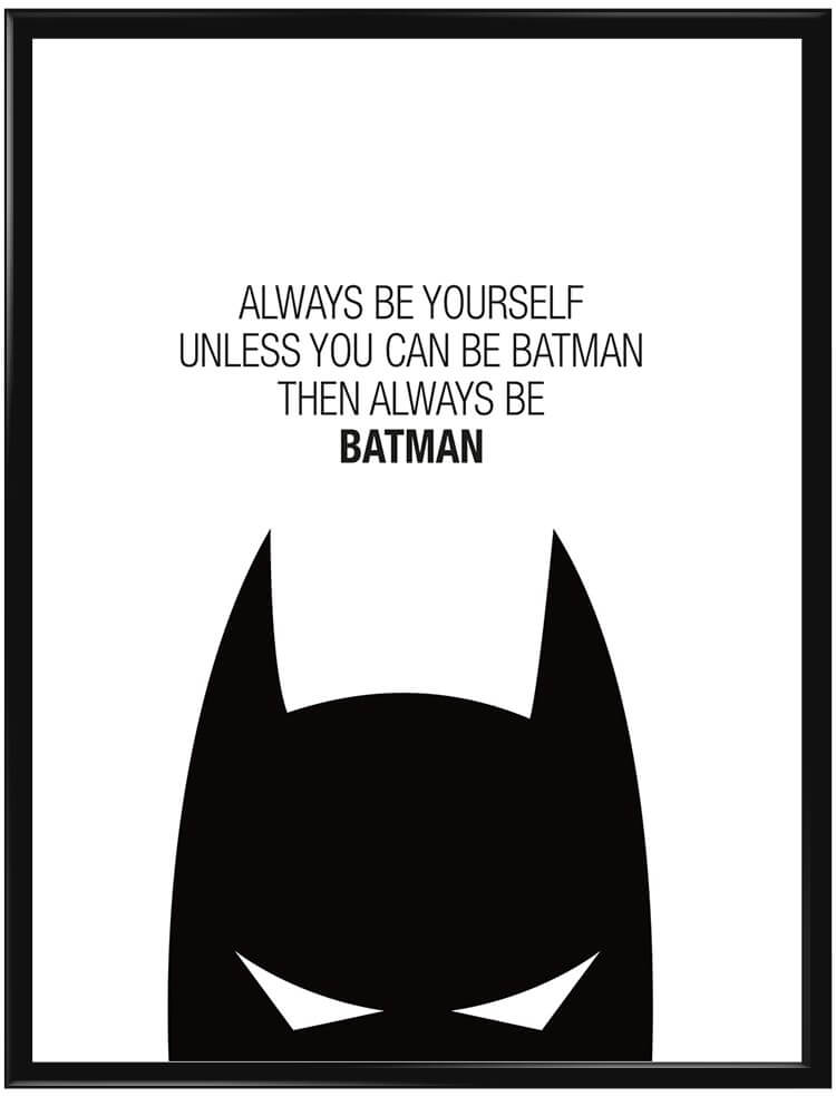 Allways be yourself unless you can be Batman, then always be Batman