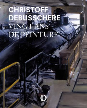 Christoff DEBUSSCHERE - Livre Vingt ans de Peinture